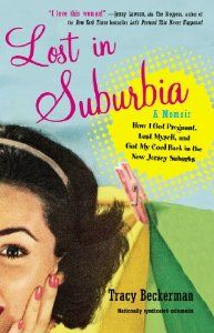 Lost in Suburbia: A Momoir: How I Got Pregnant, Lost Myself, and Got My Cool Back in the New Jersey Suburbs: Tracy Beckerman: 9780399159930: Amazon.com: Books
