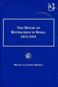 The house of Rothschild in Spain: 1812-1941 / Miguel A. López-Morell. Ashgate, 2013. http://cataleg.ub.edu/record=b2151068~S1*cat. #bibeco