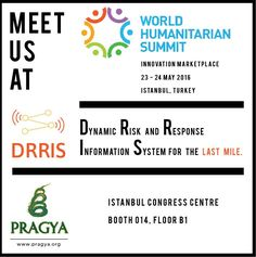 PRAGYA team is attending the World Humanitarian Summit at Istanbul, Turkey; 23-24 May 2016. Visit our stall at Innovation Marketplace to know more about our innovation - DRRIS.