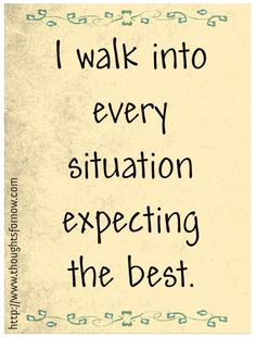 Opportunity: Expect the best from every situation! Challenges: Negative thinking. Fear of disappointment & of disappointing.