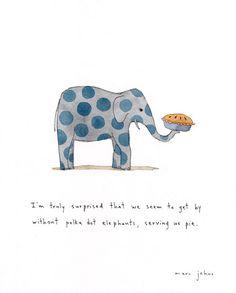 polka dot elephants serving us pie Art Print by Marc Johns Marc Johns, Pies Art, Behind Blue Eyes, Elephant Love, Elephant Print, Elephant Quotes, Elephant Stuff, Sign Printing, Whimsical