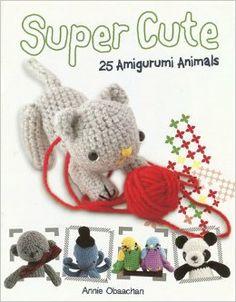 Super Cute: 25 Amigurumi Animals: Annie Obaachan: 9780764142970: Amazon.com: Books