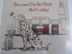 See Sally Sew-Patterns For Less - Because I'm The Chief Dalmation Dogs Firefighters Series Jean Lanning Cross Stitch Design Chart , $8.99 (http://stores.seesallysew.com/because-im-the-chief-dalmation-dogs-firefighters-series-jean-lanning-cross-stitch-design-chart/)