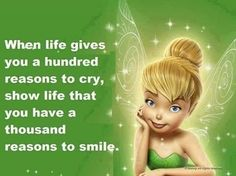 Tinkerbell When life gives you a hundred reasons to cry, show life that you have a thousand reasons to smile Tinkerbell Quotes, Tinkerbell Pictures, Tinkerbell Disney, Tinkerbell Fairies, Disney Fairies, Tinkerbell Party, Real Fairies, Fairy Pictures, Life Quotes Love
