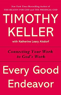 Every Good Endeavor: Connecting Your Work to God's Work - Kindle edition by Timothy Keller. Religion & Spirituality Kindle eBooks @ Amazon.com.