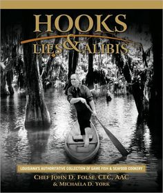 Hooks, Lies & Alibis by Chef John Folse is a tribute to Louisiana's time-honored fish and seafood tradition and cuisine.