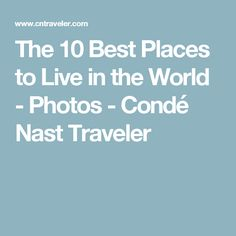 The 10 Best Places to Live in the World - Photos - Condé Nast Traveler