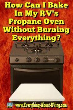 How Can I Bake In My RV's Propane Oven Without Burning Everything? I have a 1997 Mallard Travel Trailer. When I try to bake something it almost always comes out burned on the bottom. Can someone tell me why? And is there