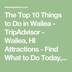 The Top 10 Things to Do in Wailea - TripAdvisor - Wailea, HI Attractions - Find What to Do Today, This Weekend, or in September