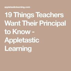 19 Things Teachers Want Their Principal to Know - Appletastic Learning