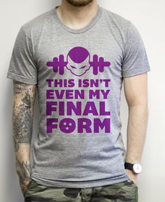 This Isn't Even My Final Form It's about time you unleash that bod to the world. Freiza said it best. This isn't even your final form. Show some nerd passion at the gym with this funny Dragon Ball Z workout shirt!