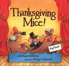 Picture book by Bethany Roberts, illustrated by Doug Cushman, published by Clarion Books. The holiday mice star in a Thanksgiving play for all their woodland friends. Thanksgiving Books, Thanksgiving Preschool, Friends Thanksgiving, Preschool Lesson Plans, Preschool Books, Teach Preschool, Preschool Curriculum, Preschool Ideas, Kindergarten