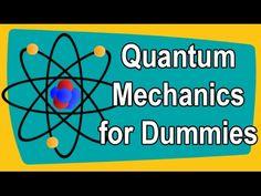 Quantum Mechanics for Dummies - YouTube                                                                                                                                                     More