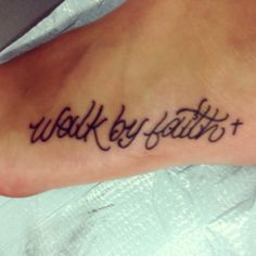Foot tattoo. 'Walk by faith, not by sight'