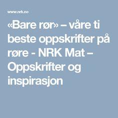 «Bare rør» – våre ti beste oppskrifter på røre - NRK Mat – Oppskrifter og inspirasjon
