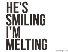 He's Smiling, I'm Melting Pictures, Photos, and Images for Facebook, Tumblr, Pinterest, and Twitter