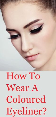 How To Wear A Coloured Eyeliner?