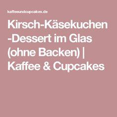 Kirsch-Käsekuchen-Dessert im Glas (ohne Backen)   Kaffee & Cupcakes