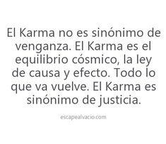 Karma is not synonymous with revenge. Karma is cosmic balance, the law of cause and effect. Everything that goes back comes back. Karma is synonymous with justice