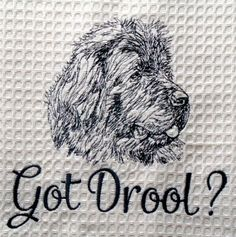 Got Drool? -  Newfie - Embroidered Towel - Tea Towel - Kitchen Towel - Dish Towel - Home Decor - Ask me for your favorite Breed