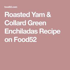 Roasted Yam & Collard Green Enchiladas Recipe on Food52
