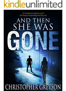 And Then She Was GONE: A riveting new suspense novel that keeps you guessing until the end Kindle Edition by Christopher Greyson - Free Kindle Ebooks UK Thriller Books, Mystery Thriller, Mystery Series, Novels To Read, Books To Read, Reading Online, Books Online, Best Romance Novels, Teen Romance