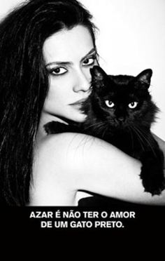 "Cleo Pires (Brazilian actress) | ""Bad luck is have no love from a black cat."" And I totally agree!"