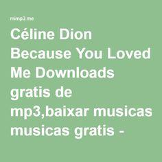 Céline Dion Because You Loved Me Downloads gratis de mp3,baixar musicas gratis - Mimp3