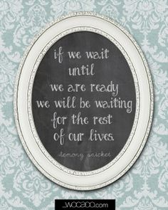 """""""If we wait until we are ready we will be waiting for the rest of our lives."""" - 8x10 Printable by WOCADO 50%OFF for our WOCADO friends"""