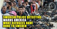 """There's an important lesson we can learn from Sweden, the most liberal country when it comes to refugees, and one Swedish police detective is going to teach us. """"Here we go; this is what I've handled from Monday-Friday this week: rape, rape, robbery, aggravated assault, rape-assault and rape, extortion, blackmail, assault, violence against police, threats to police, drug crime, drugs, crime, felony, attempted murder, rape again, extortion again, and ill-treatment,"""" the police detective…"""
