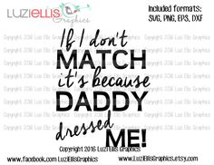 If I don't match it's because Daddy dressed me SVG EPS DXF files for Vinyl Cutting Projects - diy - cutting files - iron-on png transfer by LuziEllisGraphics on Etsy