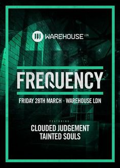 Frequency with Clouded Judgement and Tainted Souls --- Date & Time: Friday March 28, 2014 at 10:00 pm to Saturday March 29, 2014 at 6:00 am --- After an amazing 2013 Frequency London kick start the new year with their first party in one of London's most reputable Night Clubs Warehouse LDN. --- Price: £7-15 --- Artists: Clouded Judgement, Tainted Souls --- Venue details: Warehouse LDN, Hasting Wood Trading Est, Harbet Road,, London N18 3HT, United Kingdom