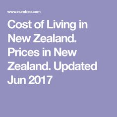 Cost of Living in New Zealand. Prices in New Zealand. Updated Jun 2017