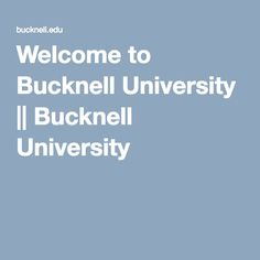 Welcome to Bucknell University || Bucknell University