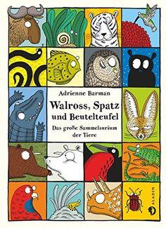 Walross, Spatz und Beutelteufel: Das große Sammelsurium der Tiere von Adrienne Barman http://www.amazon.de/dp/3848900904/ref=cm_sw_r_pi_dp_zNe-wb1TYC93M