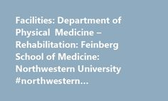 Facilities: Department of Physical Medicine – Rehabilitation: Feinberg School of Medicine: Northwestern University #northwestern #rehabilitation #center http://malta.remmont.com/facilities-department-of-physical-medicine-rehabilitation-feinberg-school-of-medicine-northwestern-university-northwestern-rehabilitation-center/  # Facilities Many of the Department's interdisciplinary clinical and educational programs are centered at the Rehabilitation Institute of Chicago. Associated institutions…