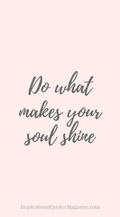 Do what makes your soul shine✨