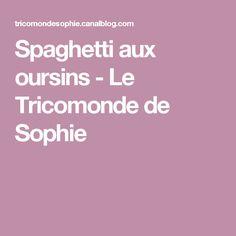 spaghetti aux oursins le tricomonde de sophie