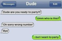 The Trying To Party Approach: | 26 Absolutely Perfect Ways To Respond To A Wrong Number Text