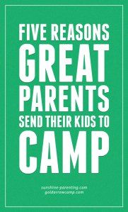 Five Reasons Great Parents Send Their Kids To Camp http://sunshineparenting.wordpress.com/2014/03/28/five-reasons-great-parents-send-their-kids-to-camp/
