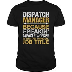 Dispatch Manager Because Freaking Miracle Worker Isn't An Official Job Title T Shirt, Hoodie Dispatch Manager