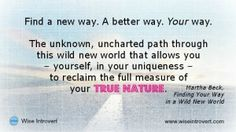 Find a new way, a better way, your way - reclaim your true nature. Martha Beck quote. www.wiseintrovert.com