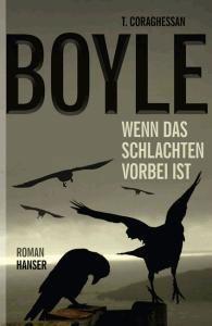 T.C. Boyle - Wenn das Schlachten vorbei ist - ein richtig spannender Umweltroman!