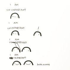 I'm unimportant important Evans Art, Sad Art, I Deserve, Coping Skills, How I Feel, Happy Thoughts, Self Esteem, Inspire Me, Sentences