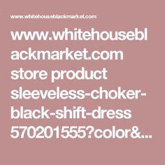 www.whitehouseblackmarket.com store product sleeveless-choker-black-shift-dress 570201555?color=001&catId=sale