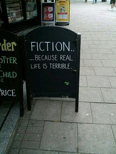 Fiction... because real life is terrible.