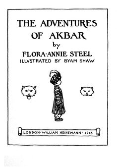 """UK edition title page of """"The Adventures of Akbar"""" by Flora Annie Steel; illustrated by Byam Shaw. William Heinemann, London, 1913"""