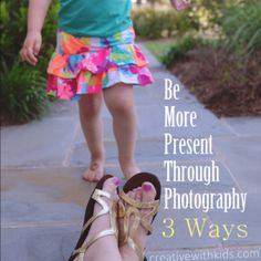 3 Unique Ways to use Photography to be More Present with your Kids This Summer