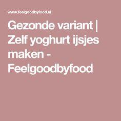Gezonde variant | Zelf yoghurt ijsjes maken - Feelgoodbyfood