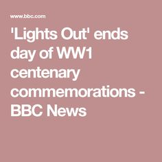 'Lights Out' ends day of WW1 centenary commemorations - BBC News